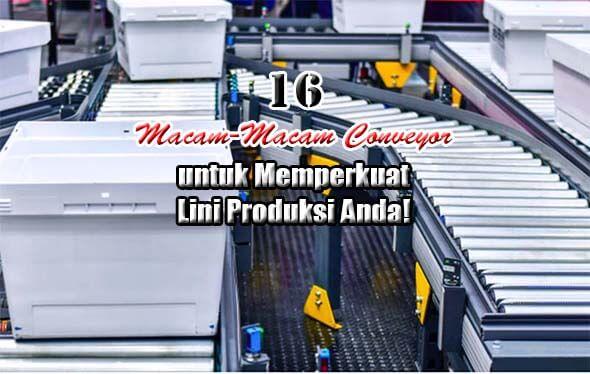 16 Macam-Macam Conveyor dan Fungsinya untuk Memperkuat Produksi
